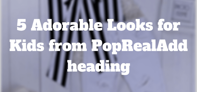 5 Adorable Looks for Kids from PopReal