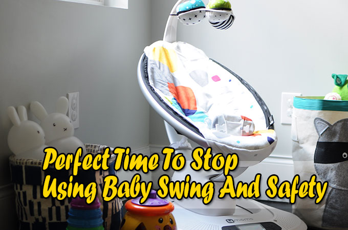 Perfect Time To Stop Using Baby Swing And Safety Tips